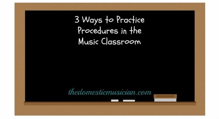 ways to practice procedures in the music classroom