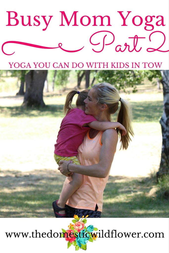 Busy Mom Yoga Part 2: Yoga You Can Do With Kids In Tow | A Domestic Wildflower click to read this realistic sequence a gal could complete while keeping an eye on her kids.