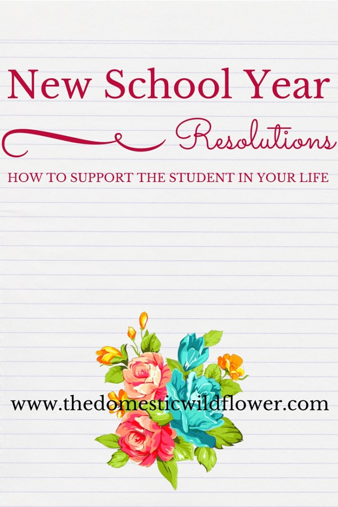New School Year Resolutions| A Domestic Wildflower click to read this thoughtful article about how to support the student in your life.