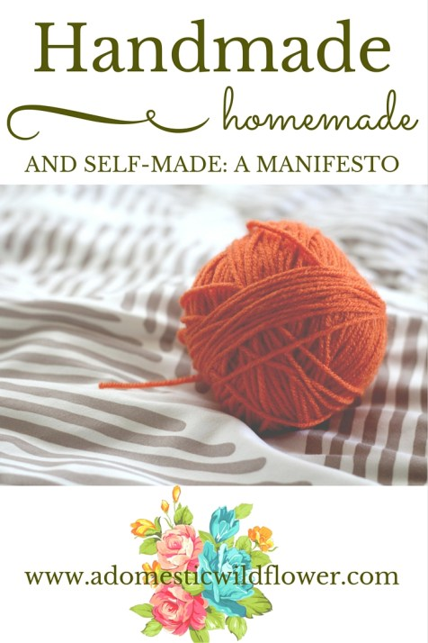 A Domestic Wildflower Manifesto: Handmade, Homemade, and Self-made.