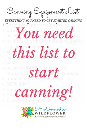 Why You Should Start Canning : Canning Equipment List | A Domestic Wildflower click to download this super helpful checklist that details everything you need to start canning your own jam, salsa, tomato sauce, & more!