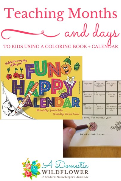 Teaching Months and Days to Kids using a coloring book + calendar from A Domestic Wildflower click to read how to cultivate interest in the months and days of the year can be a fun and educational activity for the whole family!
