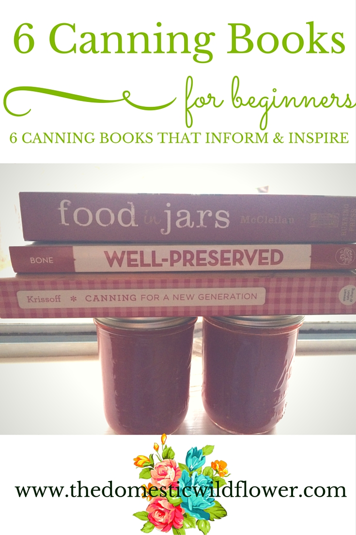 6 Canning Books for Beginners | A Domestic Wildflower click to read this list of canning books perfect for a newbie canner suggested by an experienced canner herself!