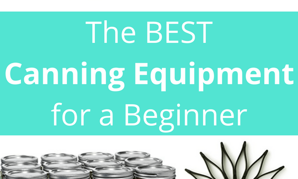 Best Home Canning Equipment For A Beginner
