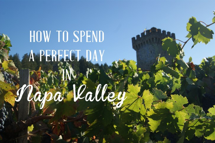 How to Spend a Perfect Day in Napa Valley