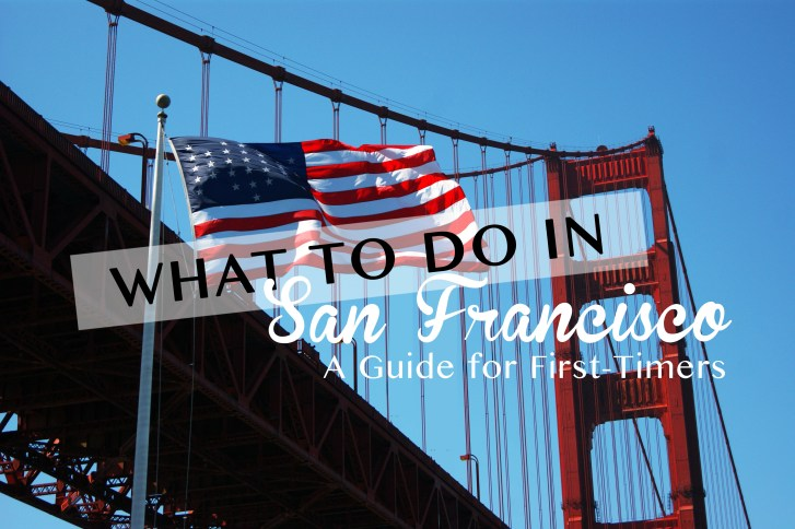 What to do in San Francisco: A guide for First-timers
