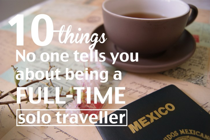 10 Things no one tells you about being a full-time solo traveller