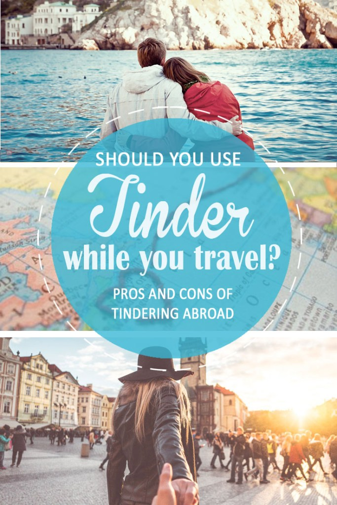 Should you use Tinder while travelling? 10 Pros and Cons of