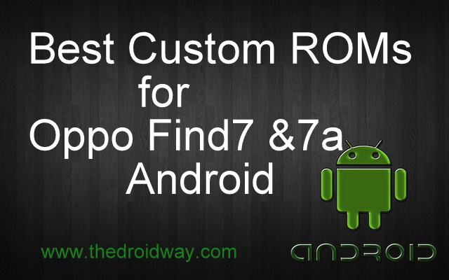 Top Best Trusted Custom ROMs for Oppo Find 7& 7a Android