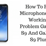 Fix Microphone Not Working Galaxy S9
