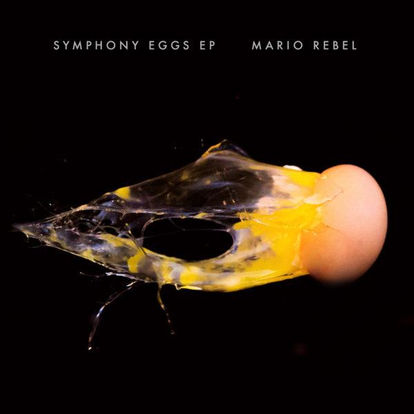 MARIO REBEL - Symphony Eggs EP