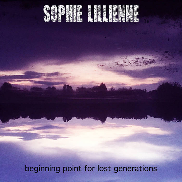 """Sophie Lillienne - """"Beginning Point for Lost Generations"""""""
