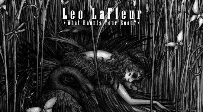 New Music: Leo LaFleur's 'What Haunts Your Road?'
