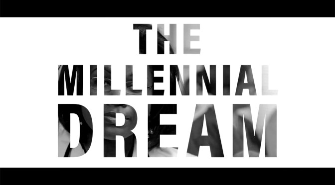 'The Millennial Dream' Is About To Change Your World