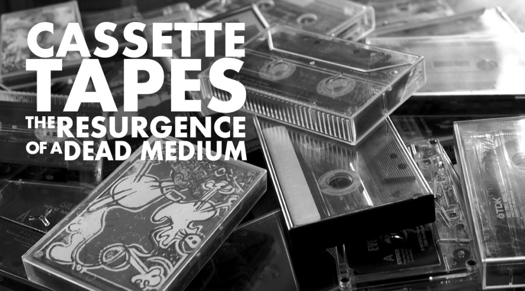 Cassette Tapes: The Resurgence Of A Dead Medium
