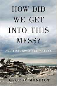 how did we get into this mess - george monbiot