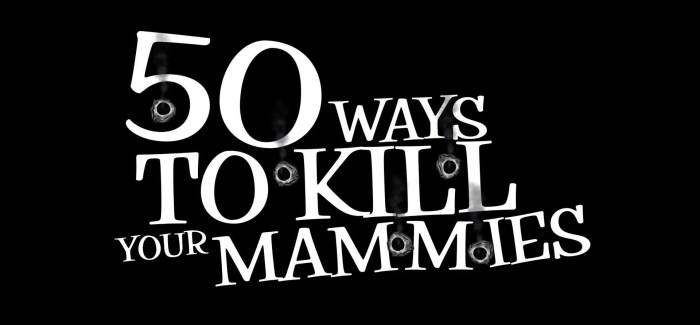 Win tickets to '50 Ways To Kill Your Mammies' Premiere