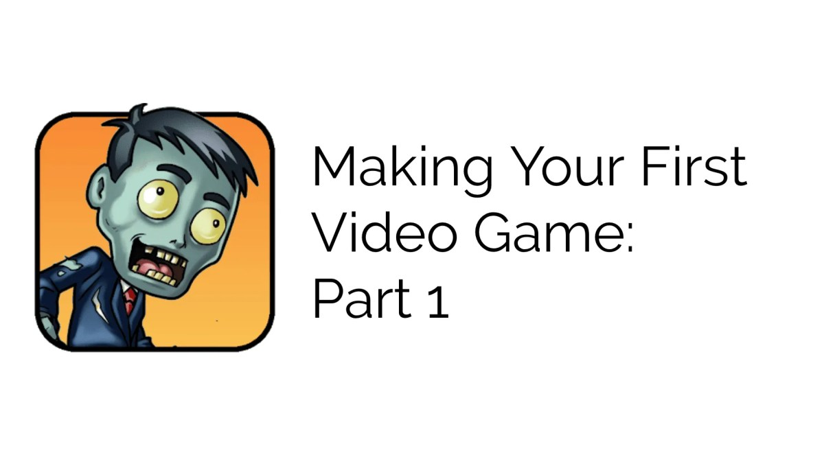 FEATURE: Making Your First Video Game - Part 1
