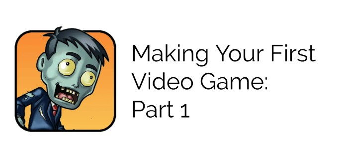 FEATURE: Making Your First Video Game – Part 1