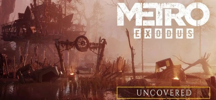 WATCH: New 'Metro Exodus Uncovered' Gameplay Video