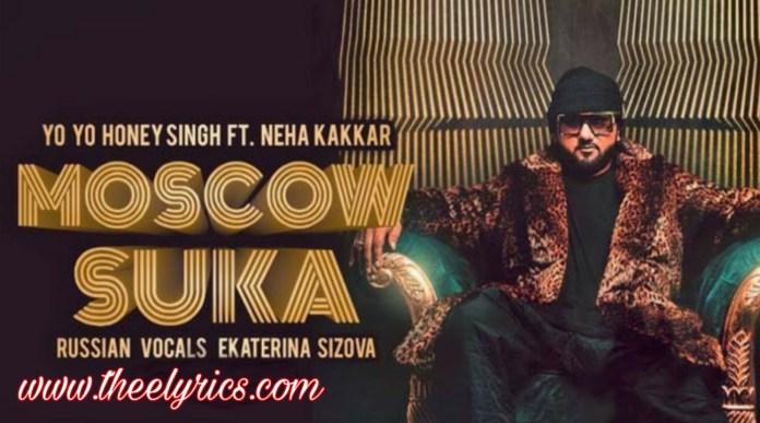 Moscow Suka Lyrics – Honey Singh