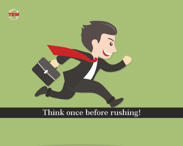 Think once before rushing!