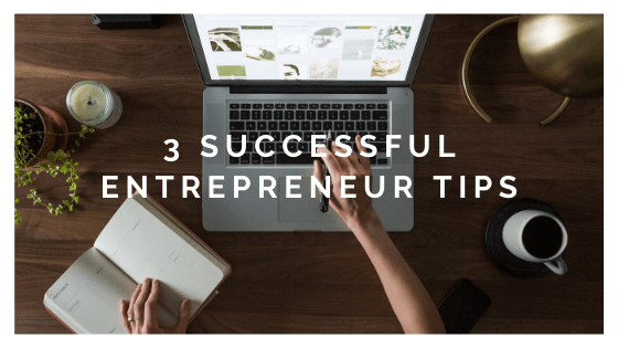 3 Successful Entrepreneur Tips