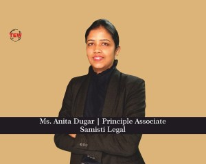 Ms. Anita Dugar Principle Associate- Samisti Legal