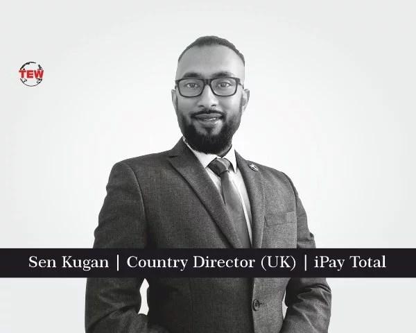 Sen Kugan Country Director (UK) iPay Total