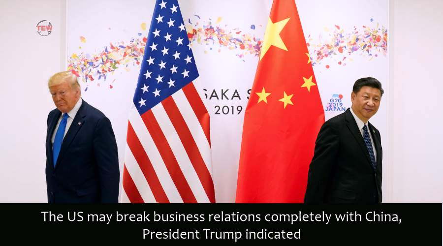 The US may break business relations completely with China, President Trump indicated