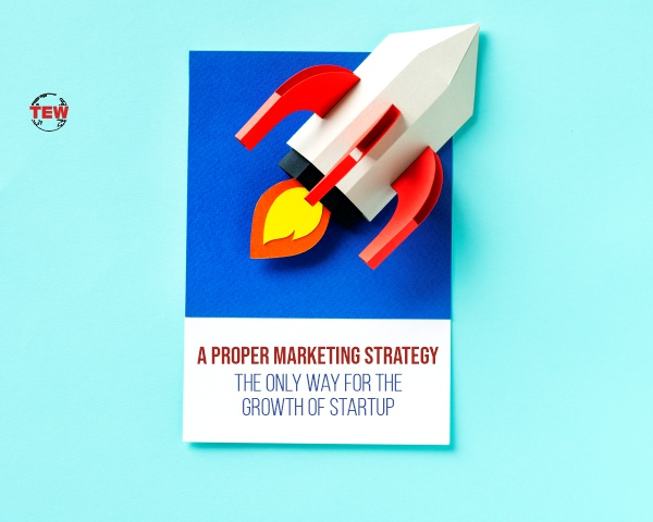 A Proper Marketing Strategy – The only way for the growth of startup