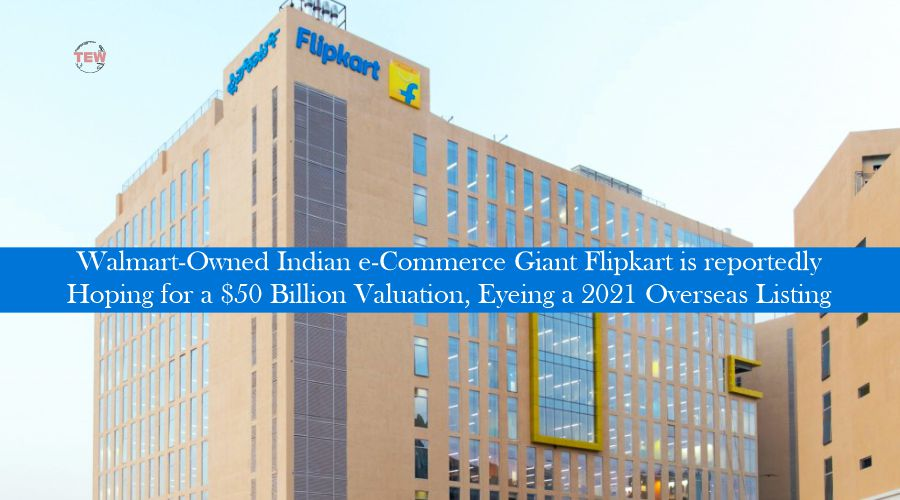 Flipkart acquired by Walmart Eyeing a 2021 Overseas Listing
