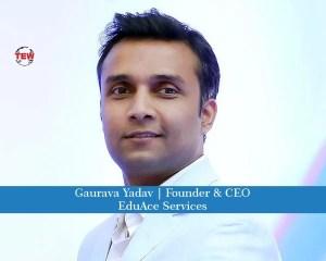 Gaurava Yadav Founder & CEO- EduAce Services