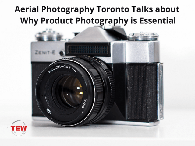 Aerial Photography Toronto Talks about Why Product Photography is Essential