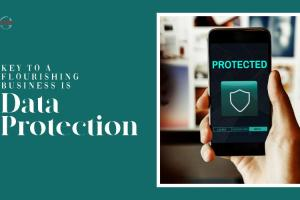 Key to a Flourishing Business is Data Protection