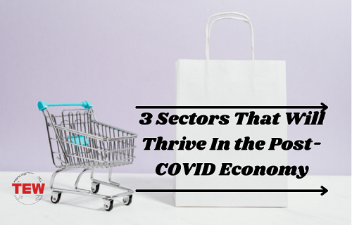 3 Sectors That Will Thrive In the Post-COVID Economy