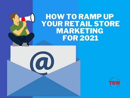 How to ramp up your retail store marketing for 2021