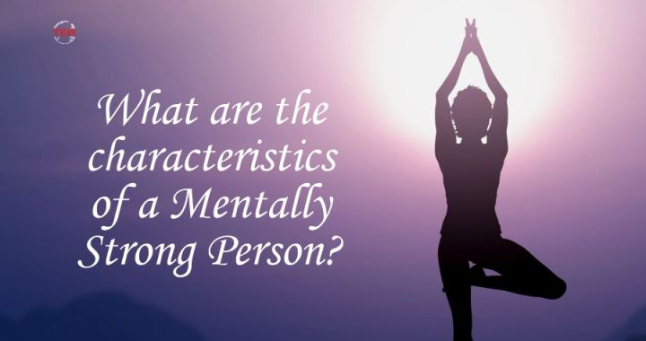 What are the characteristics of a mentally strong person