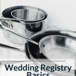 Wedding Registry Basics | The Eternal Hostess | Etiquette, Frequently Asked Questions, and Favorite Places to Register.