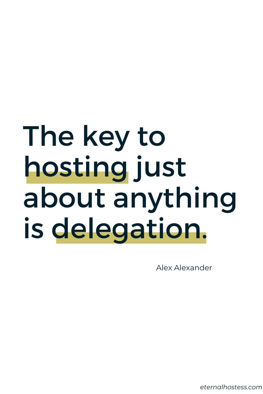 The Secret to Hosting just about anything is delegation. - Alex Alexander
