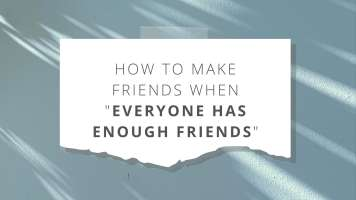 "How to make friends when everyone has ""enough friends"""