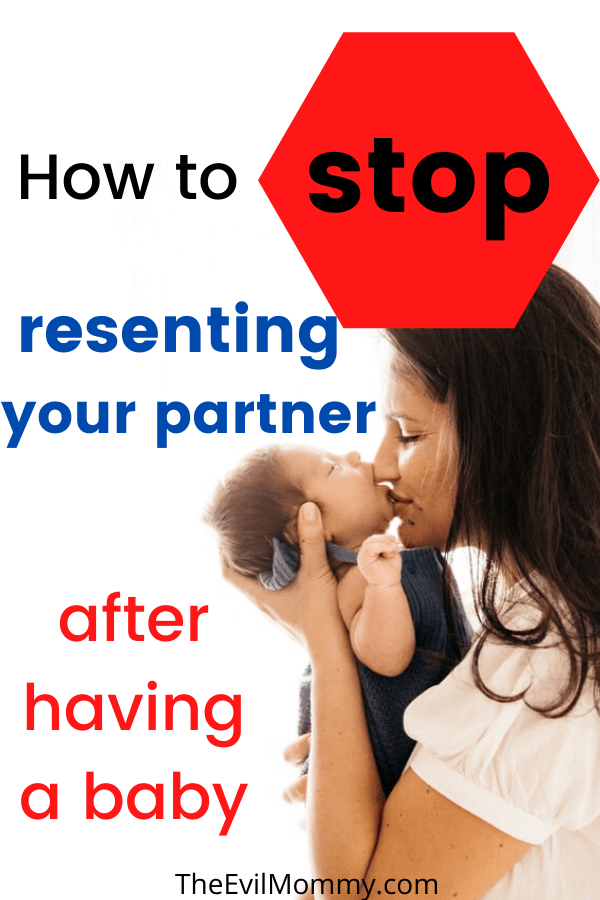 How to stop resenting your partner after having a baby