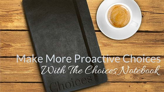 Make More Proactive Choices With The Choices Notebook