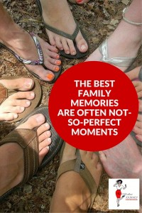 The best family memories are often not-so-perfect moments, family vacation, family relationships