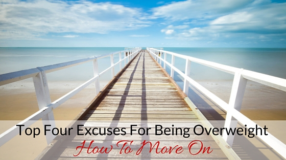 Top Four Excuses For Being Overweight - How To Move On