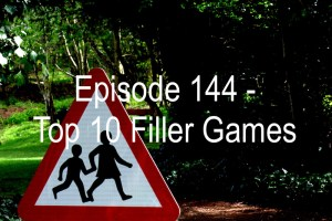 Episode 144 - Top 10 Filler Games