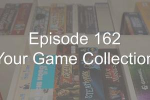 Episode 162 - Your Game Collection