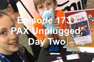 Episode 173 - PAX Unplugged Day Two
