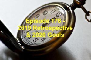 Episode 176 - 2019 Retrospective & 2020 Goals