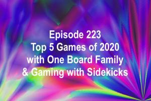 Episode 223 - Top 5 Games of 2020 with One Board Family & Gaming with Sidekicks